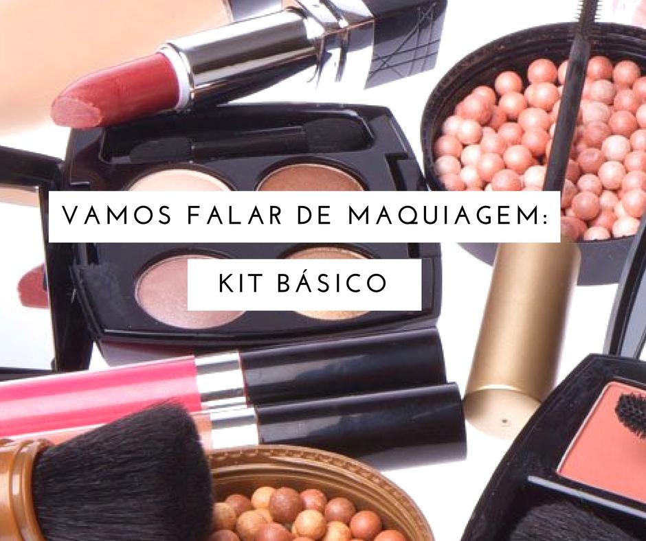 Vamos falar de maquiagem: Kit básico