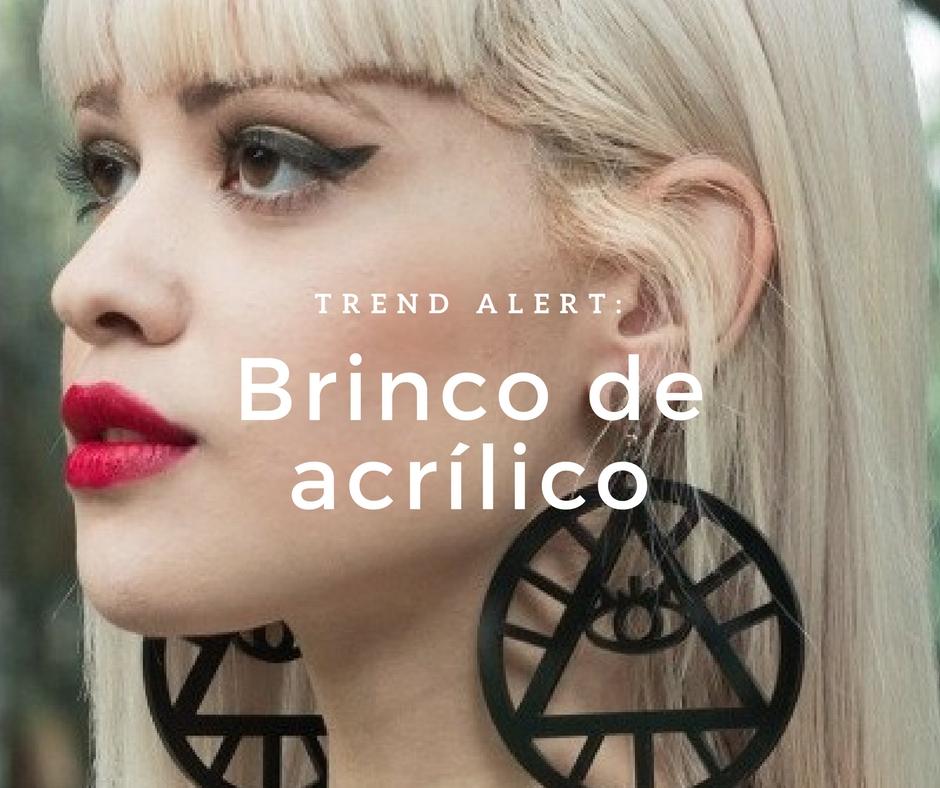 Trend alert: Brinco de acrílico