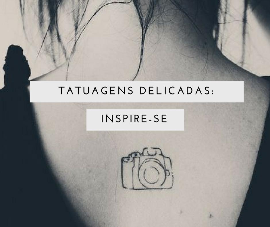 Tatuagens delicadas: Inspire-se!