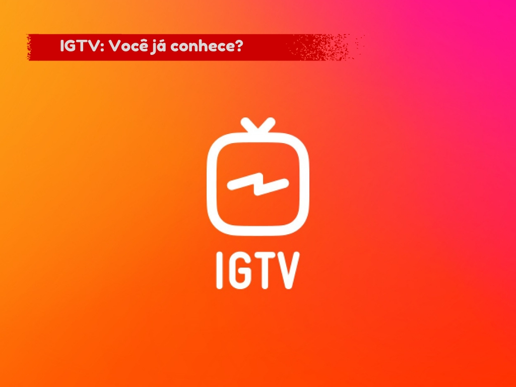 IGTV – Você já conhece?